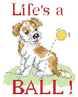 Life's a ball says it all, with this playful and scruffy little pup by Linda Gillum.