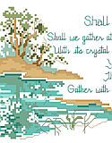 Shall We Gather at the River - PDF: Written in 1864 by poet Robert Lowry, Shall We Gather at the River depicts the paradise that awaits Gods followers as described in Revelation. This long and lovely design subtly depicts the river of life, with cool greens and blues reflected in the still waters.